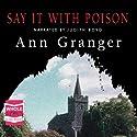 Say It With Poison Hörbuch von Ann Granger Gesprochen von: Judith Boyd