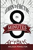 Learn to Factor in 8 Minutes, Arlissa Pinkelton, 1494852195