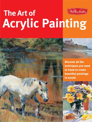 Beautiful Collectors - Art of Acrylic Painting: Discover All the Techniques You Need to Know to Create Beautiful Paintings in Acrylic (Collector's Series)