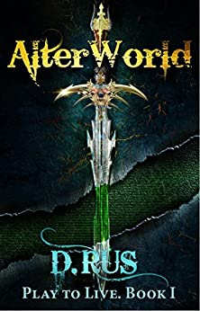 AlterWorld (LitRPG: Play to Live. Book #1) by [Rus, D.]