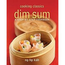 Cooking Classics: Dim Sum: A Step-by-Step Cookbook
