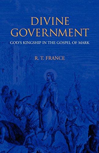 Divine Government: God's Kingship in the Gospel of Mark (R T France)