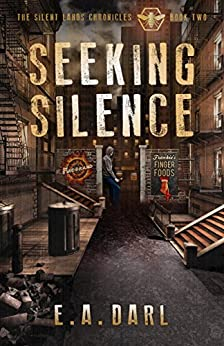 Seeking Silence: An Ecological Dystopian Adventure-The Silent Lands Chronicles: Book Two Of The Silent Lands Chronicles by [Darl, E.A.]