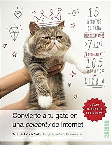Amazon.com: Convierte a tu gato en una celebrity de internet (Spanish Edition) (9788475568843): Patricia Carlin: Books