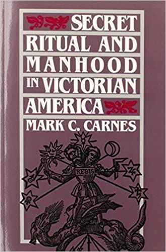 Book Secret Ritual and Manhood in Victorian America Reprint edition by Carnes, Mark C. (1991)
