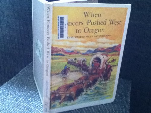 when-pioneers-pushed-west-to-oregon-a-how-they-lived-book