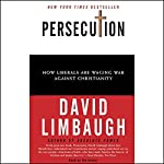 Persecution: How Liberals Are Waging War Against Christianity | David Limbaugh