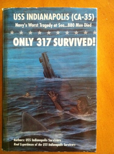 Only 317 Survived! : USS Indianapolis (CA-35) Navy's Worst Tragedy at Sea. . . 880 Men - Indianapolis Mens Warehouse