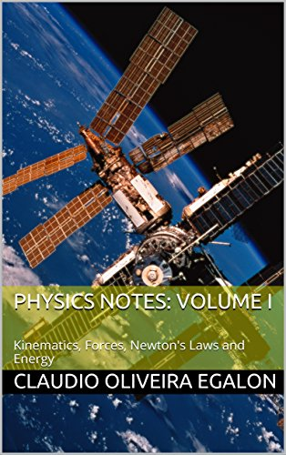 Physics Notes: Volume I: Kinematics, Forces, Newton's Laws and Energy