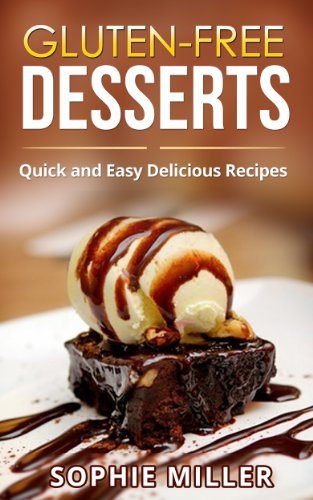 Gluten-Free Desserts: Quick and Easy Delicious Recipes by [Miller, Sophie]