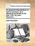 An Account of the Jail Fever, or Typhus Carcerum, John Heysham, 1140657003