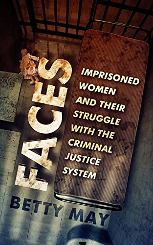 Faces: Imprisoned Women and Their Struggle with the Criminal Justice System