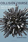 img - for Collision Course: Endless Growth on a Finite Planet (MIT Press) by Kerryn Higgs (2014-08-08) book / textbook / text book