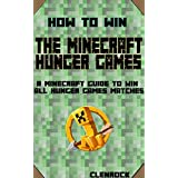 How to win at the Minecraft hunger games: A Minecraft guide to win all hunger games matches (Minecraft handbooks Book 2)