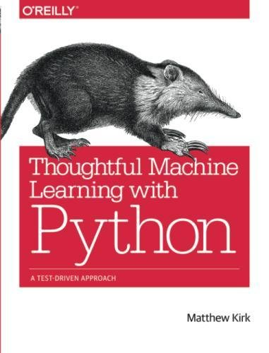 Thoughtful Machine Learning with Python: A Test-Driven - Base Python