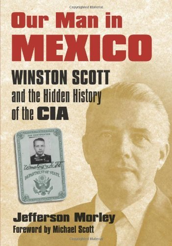 Our Man in Mexico: Winston Scott and the Hidden History of the CIA by Morley, Jefferson published by University Press of Kansas pdf