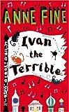 Ivan the Terrible. Anne Fine