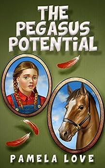 The Pegasus Potential (The Pegasus Potential Series Book 1) by [Love, Pamela]
