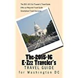 The 2015-16 E-Zzz Traveler's Travel Guide for Washington DC: A No-car Required Travel Guide (The E-Zzz Traveler's Travel Guides)