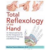 Total Reflexology of the Hand: An Advanced Guide to the Integration of Craniosacral Therapy and Reflexology