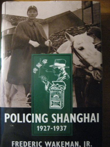 Policing Shanghai, 1927-1937 (Philip E.Lilienthal Books)