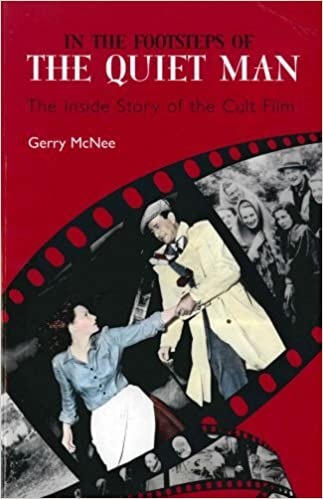 In the Footsteps of the Quiet Man: The Inside Story of the Cult Film by Gerry Mcnee (2008-03-17)