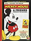 Learn to Draw Mickey Mouse & Friends Through the Decades: Celebrating Mickey Mouse's 90th Anniversary: A retrospective collection of vintage artwork ... classic characters (Licensed Learn to Draw)