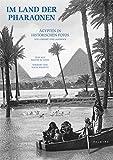 Im Land der Pharaonen: Ägypten in historischen Fotos