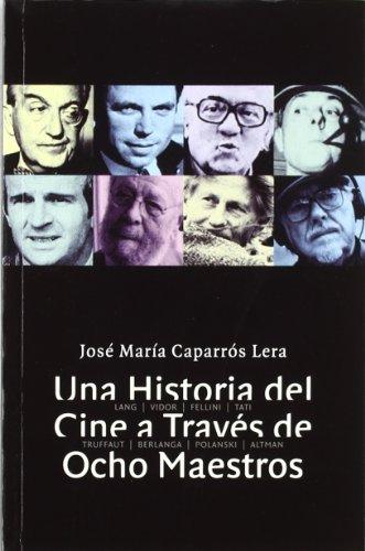 Descargar Libro Una Historia Del Cine A Traves De Ocho Maestros Jose Maria Caparros Lera
