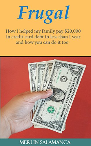 Frugal: How I helped my family pay $20,000 in credit card debt in less than 1 year and how you can do it too by [Salamanca, Merlin]