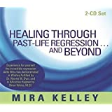 Healing Through Past-Life Regression... and Beyond