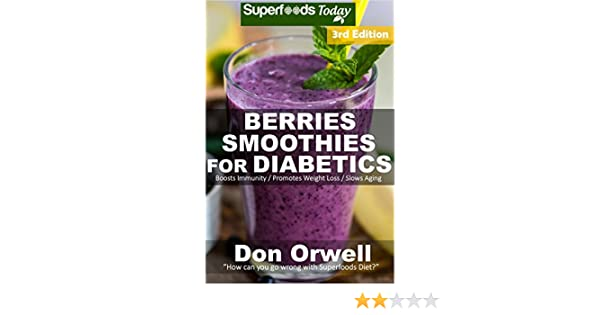 Berries Smoothies for Diabetics: Over 45 Berries Smoothies for Diabetics, Quick & Easy Gluten Free Low Cholesterol Whole Foods Blender Recipes full of ... Natural Weight Loss Transformation Book 3)