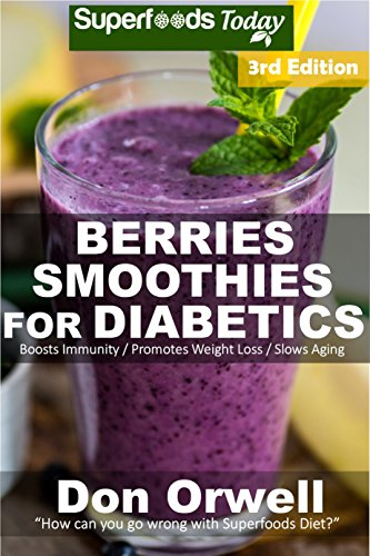 Berries Smoothies for Diabetics: Over 45 Berries Smoothies for Diabetics, Quick & Easy Gluten Free Low Cholesterol Whole Foods Blender Recipes full of ... Natural Weight Loss Transformation Book 3) by Don Orwell