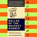 Ballad of the Whiskey Robber Audiobook by Julian Rubinstein Narrated by Eric Bogosian, Demetri Martin, Tommy Ramone, Jonathan Ames, Gary Shteyngart, Arthur Phillips, Darin Strauss, Samantha Power