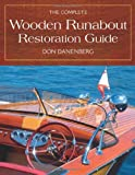 The Complete Wooden Runabout Restoration Guide [COMP WOODEN RUNABOUT RESTORATI]