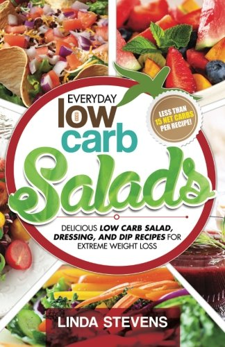 Low Carb Salads: Delicious Low Carb Salad Dressing and Dip Recipes For Extreme Weight Loss Low Carb Living Volume 8