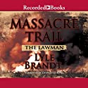 The Lawman: Massacre Trail Audiobook by Lyle Brandt Narrated by George Guidall