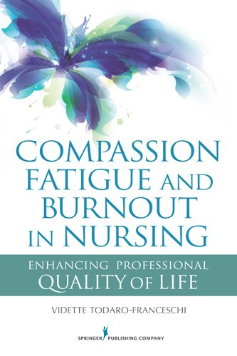 Compassion Fatigue and Burnout in Nursing: Enhancing Professional Quality of Life Pdf
