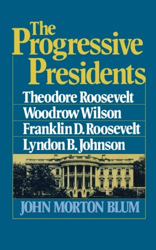 the-progressive-presidents-theodore-roosevelt-woodrow-wilson-franklin-d-roosevelt-lyndon-b-johnson