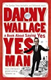 Yes Man: The Amazing Tale of What Happens When You Decide to Say... Yes by Danny Wallace (2006-04-01)