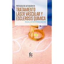 Protocolo de actuación en tratamiento láser vascular y esclerosis química (Spanish Edition)