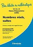 Nombres réels, suites : exercices corrigés avec rappels de cours : L1, L2, L3, classes préparatoires, CAPES (Version 2013) Collection Bien Débuter en Mathématiques