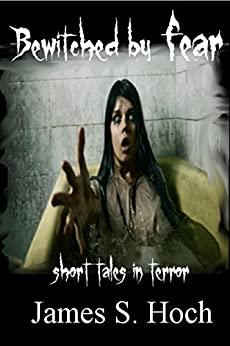Bewitched by Fear: short tales in terror by [Hoch, James]