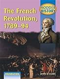 Hodder History: The French Revolution, 1789-1794, foundation edn: Foundation Edition