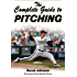 The Complete Guide to Pitching, Enhanced Edition