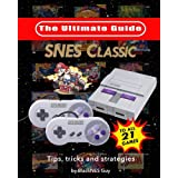 SNES Classic: The Ultimate Guide To The SNES Classic Edition: Tips, Tricks and Strategies To All 21 Games!