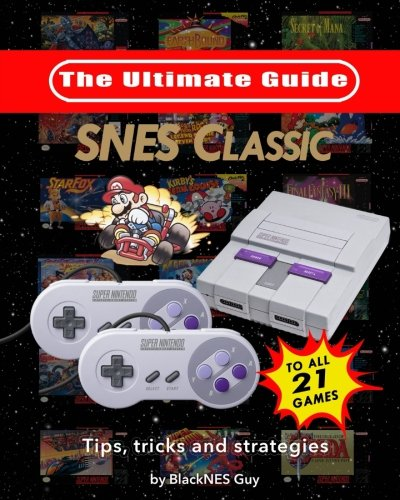 SNES Classic: The Ultimate Guide To The SNES Classic Edition: Tips, Tricks and Strategies To All 21 Games! cover
