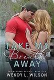 Take My Breath Away (The Breathe Series Book 1)