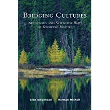 Bridging Cultures: Indigenous and Scientific Ways of Knowing Nature by Glen Aikenhead (2011-05-27)