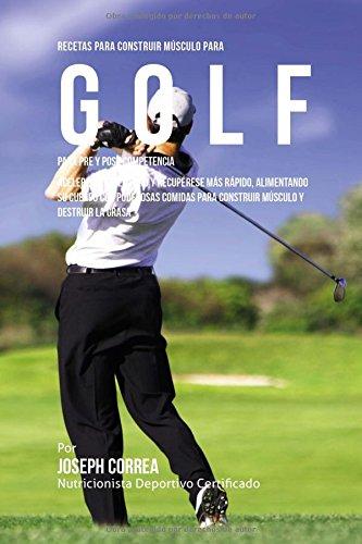 Descargar Libro Recetas Para Construir Musculo Para Golf, Para Pre Y Post Competencia: Acelere Su Desempeno Y Recuperese Mas Rapido, Alimentando Su Cuerpo Con ... Para Construir Musculo Y Destruir La Grasa Desconocido